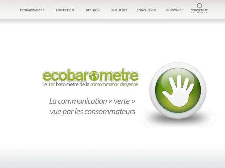 ECOBAROMETRE    PERCEPTION   DECISION   INFLUENCE   CONCLUSION   EN SAVOIR +                    La communication « verte »...