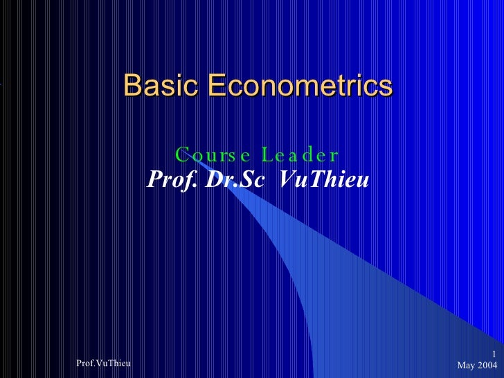 Basic Econometrics Course Leader Prof. Dr.Sc  VuThieu May 2004 Prof.VuThieu <ul><ul><li></li></ul></ul>