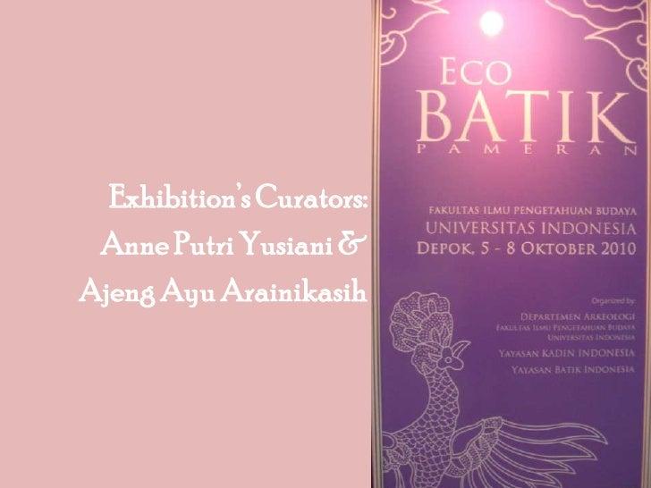 Exhibition's Curators:<br />Anne Putri Yusiani & <br />Ajeng Ayu Arainikasih<br />