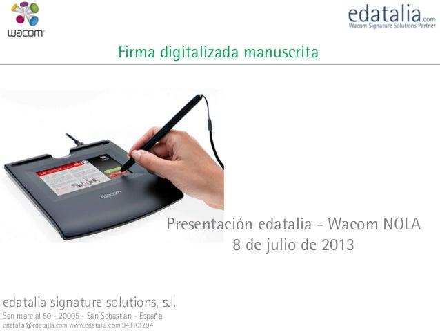 Presentación edatalia - Wacom NOLA 8 de julio de 2013 edatalia signature solutions, s.l. San marcial 50 - 20005 - San Seba...