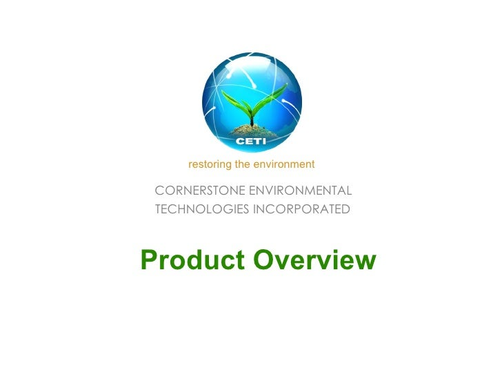 CORNERSTONE ENVIRONMENTAL  TECHNOLOGIES INCORPORATED     Product Overview restoring the environment