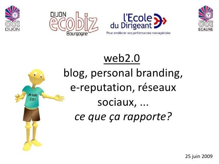 web2.0blog, personalbranding, e-reputation, réseaux sociaux, ...ce que ça rapporte? <br />25 juin 2009<br />