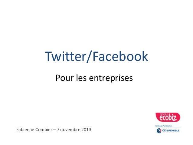Twitter/Facebook  Pour les entreprises  Fabienne Combier – 7 novembre 2013
