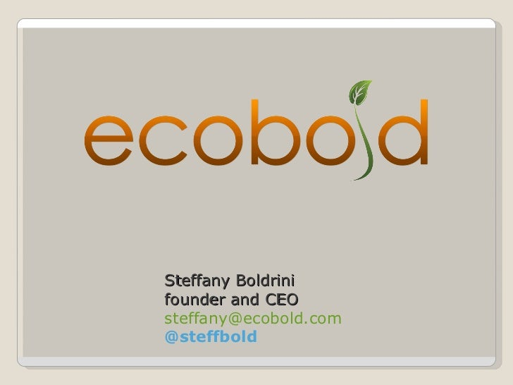 Steffany Boldrini  founder and CEO [email_address] @steffbold