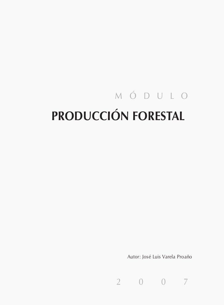 M Ó D U L OPRODUCCIÓN FORESTAL             Autor: José Luis Varela Proaño         2        0         0         7