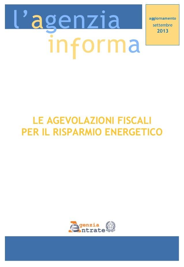 l'agenzia in f orma  aggiornamento  settembre  2013  LE AGEVOLAZIONI FISCALI PER IL RISPARMIO ENERGETICO