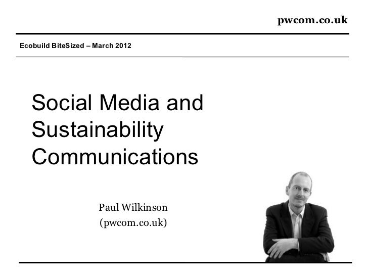 pwcom.co.ukEcobuild BiteSized – March 2012   Social Media and   Sustainability   Communications                     Paul W...