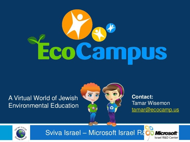 Contact:<br />Tamar Wisemon<br />tamar@ecocamp.us<br />A Virtual World of Jewish Environmental Education<br />  Sviva Isra...