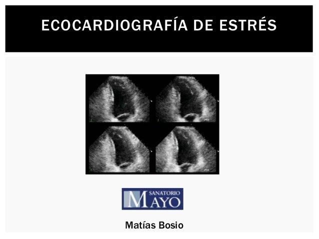 ECOCARDIOGRAFÍA DE ESTRÉS  Matías Bosio