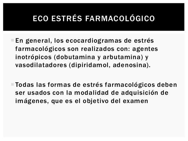 ECO ESTRÉS FARMACOLÓGICO Test de Dobutamina  Es una catecolamina sintética con efectos beta 1 y beta 2 y alfa adrenérgico...