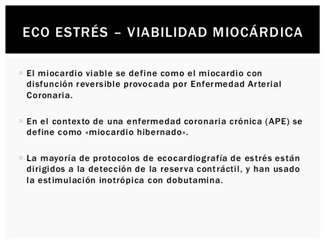 ECO ESTRÉS – VIABILIDAD MIOCÁRDICA  La mayor sensibilidad para la detección de viabilidad es considerada cuando se detect...
