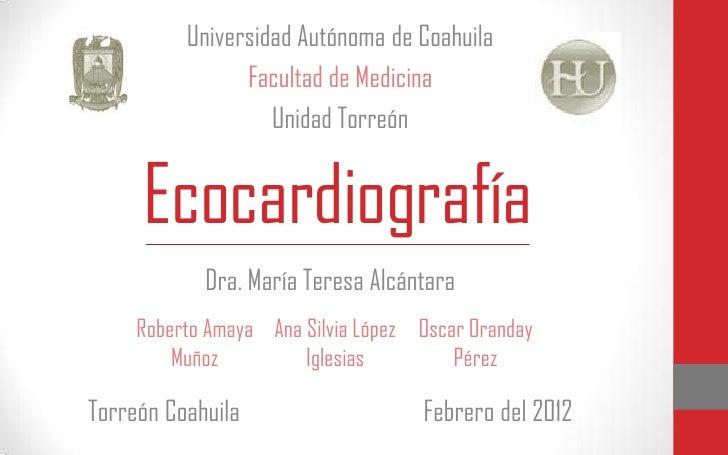 Universidad Autónoma de Coahuila                Facultad de Medicina                   Unidad Torreón     Ecocardiografía ...