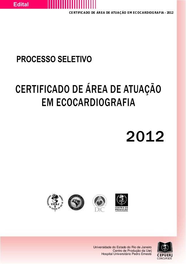 CERTIFICADO DE ÁREA DE ATUAÇÃO EM ECOCARDIOGRAFIA - 2012  CENTRO DE PRODUÇÃO  1  Universidade do Estado do Rio de Janeiro ...
