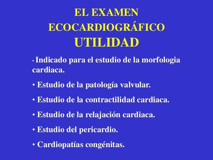 EL EXAMEN ECOCARDIOGRÁFICOMODO BIDIMENSIONAL<br /><ul><li> El examen bidimensional es la pieza clave.