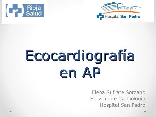 EcocardiografíaEcocardiografía en APen AP Elena Sufrate Sorzano Servicio de Cardiología Hospital San Pedro