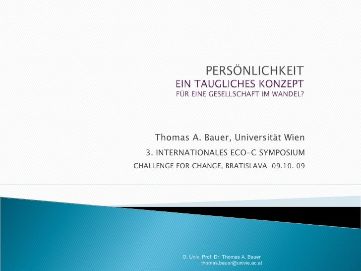 Thomas A. Bauer, Universität Wien 3. INTERNATIONALES ECO-C SYMPOSIUM CHALLENGE FOR CHANGE, BRATISLAVA  09.10. 09 O. Univ. ...