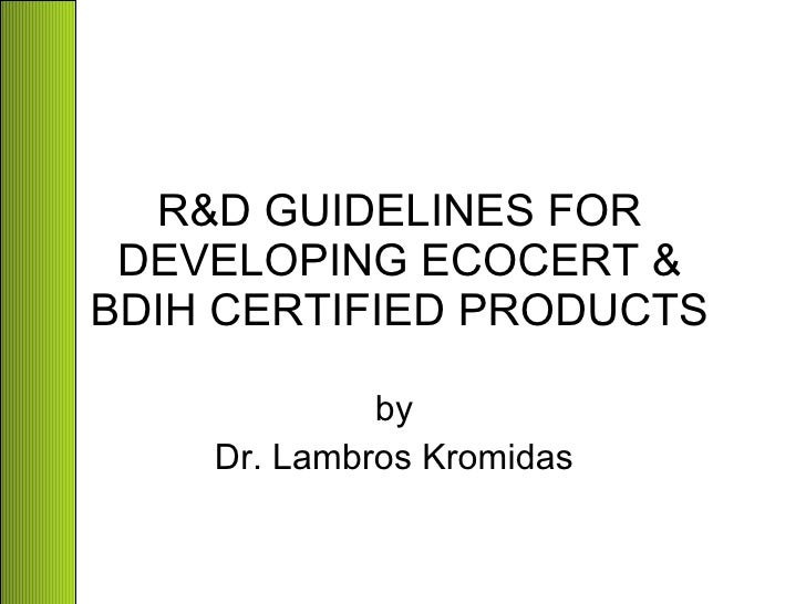 R&D GUIDELINES FOR DEVELOPING ECOCERT & BDIH CERTIFIED PRODUCTS by Dr. Lambros Kromidas