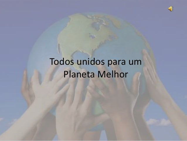 Todos unidos para um  Planeta Melhor