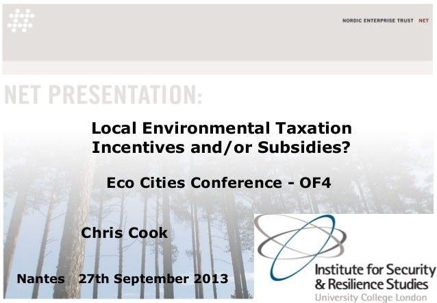 Local Environmental Taxation Incentives and/or Subsidies? Eco Cities Conference - OF4 Chris Cook Nantes 27th September 2013