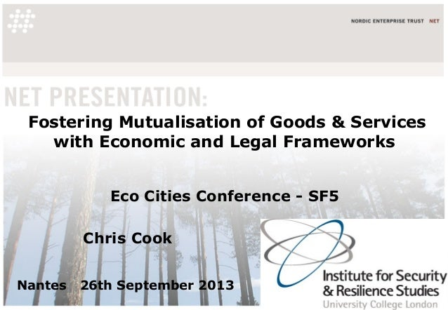 Fostering Mutualisation of Goods & Services with Economic and Legal Frameworks Eco Cities Conference - SF5 Chris Cook Nant...
