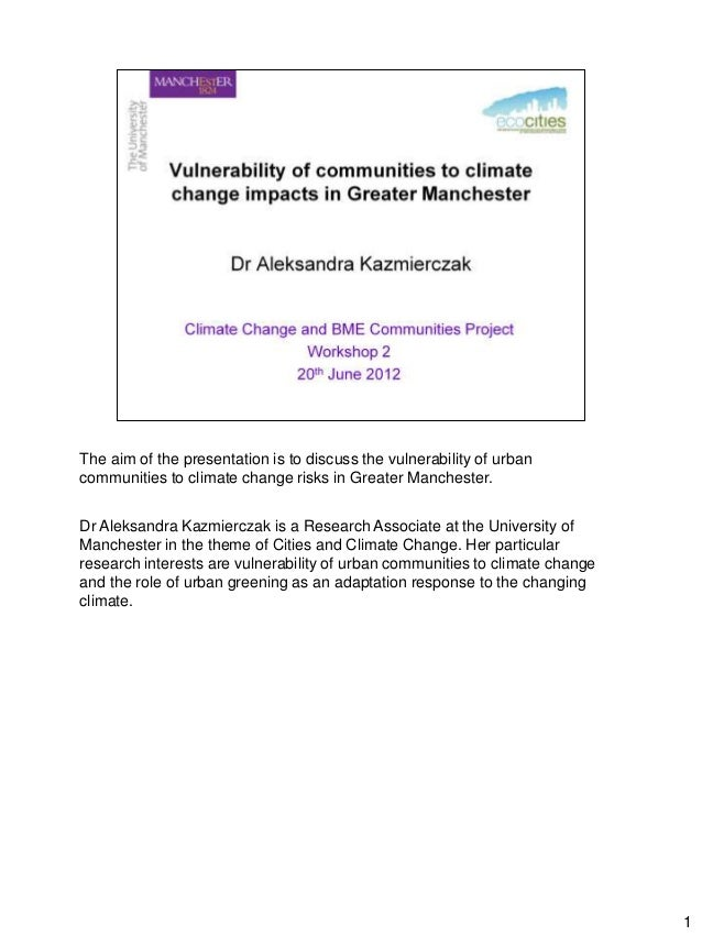 1The aim of the presentation is to discuss the vulnerability of urbancommunities to climate change risks in Greater Manche...