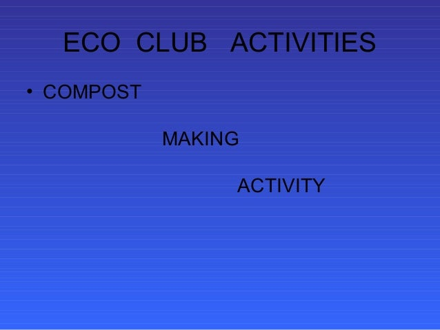 ECO CLUB ACTIVITIES• COMPOST            MAKING                 ACTIVITY