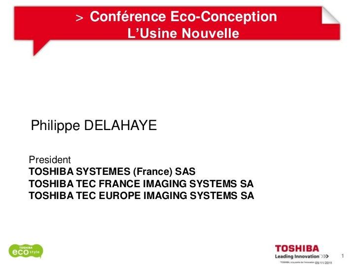 > Conférence Eco-Conception              L'Usine NouvellePhilippe DELAHAYEPresidentTOSHIBA SYSTEMES (France) SASTOSHIBA TE...