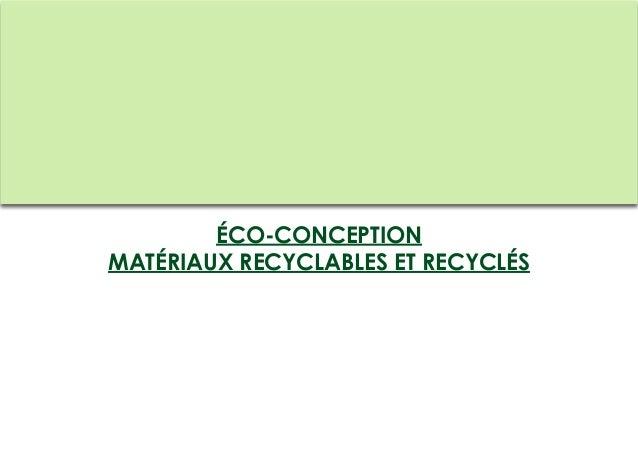 ÉCO-CONCEPTIONMATÉRIAUX RECYCLABLES ET RECYCLÉS
