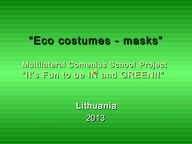 """""Eco costumes - masks""Eco costumes - masks"" Multilateral Comenius SchoolMultilateral Comenius School ProjectProject ""It's..."