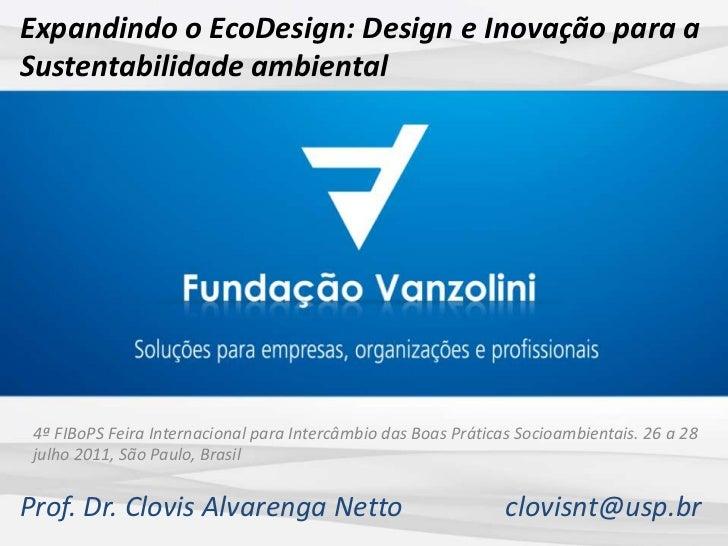 Expandindo o EcoDesign: Design e Inovação para a Sustentabilidade ambiental<br />4ª FIBoPS Feira Internacional para Interc...