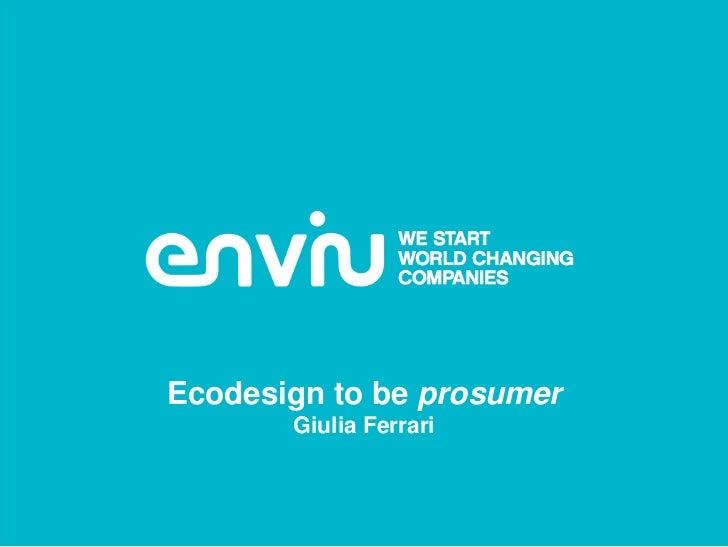 Ecodesign to be prosumer       Giulia Ferrari