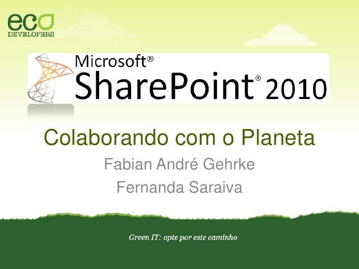 Colaborando com o Planeta<br />Fabian André Gehrke<br />Fernanda Saraiva<br />