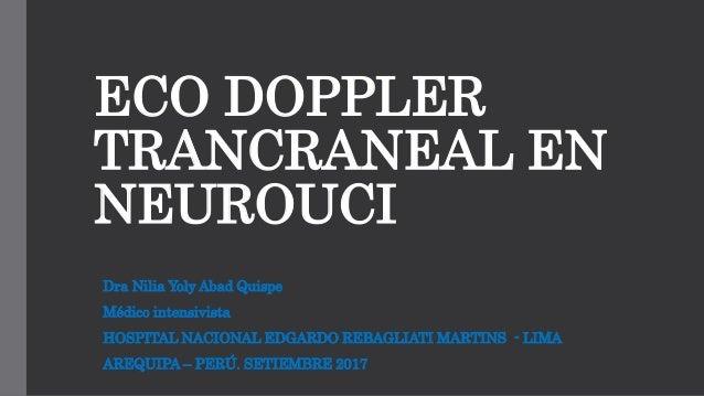 ECO DOPPLER TRANCRANEAL EN NEUROUCI Dra Nilia Yoly Abad Quispe Médico intensivista HOSPITAL NACIONAL EDGARDO REBAGLIATI MA...