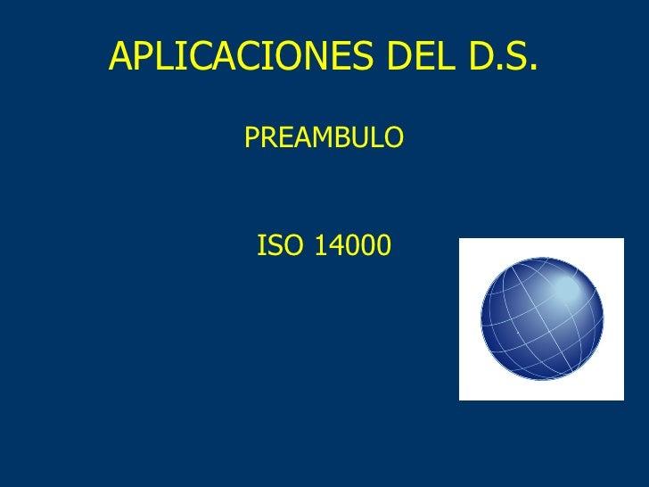 APLICACIONES DEL D.S. ISO 14000 PREAMBULO