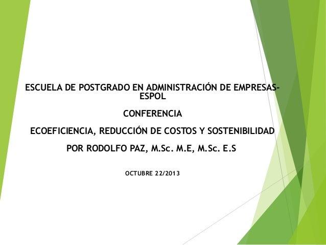 ESCUELA DE POSTGRADO EN ADMINISTRACIÓN DE EMPRESASESPOL CONFERENCIA ECOEFICIENCIA, REDUCCIÓN DE COSTOS Y SOSTENIBILIDAD PO...