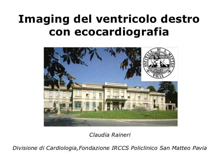 Imaging del ventricolo destro      con ecocardiografia                           Claudia RaineriDivisione di Cardiologia,F...