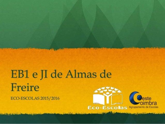 EB1 e JI de Almas de Freire ECO-ESCOLAS 2015/2016