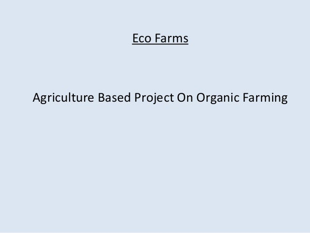 Eco Farms  Agriculture Based Project On Organic Farming