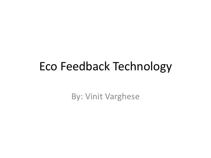 Eco Feedback Technology     By: Vinit Varghese