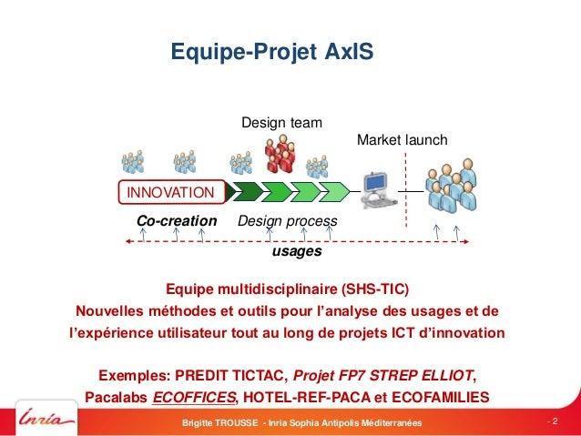 Equipe-Projet AxISEquipe multidisciplinaire (SHS-TIC)Nouvelles méthodes et outils pour l'analyse des usages et del'expérie...