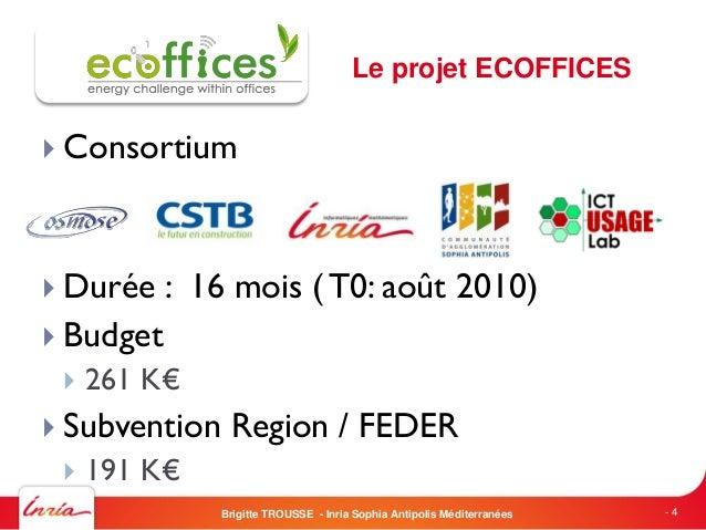  Consortium Durée : 16 mois (T0: août 2010) Budget 261 K€ Subvention Region / FEDER 191 K€Brigitte TROUSSE - Inria S...