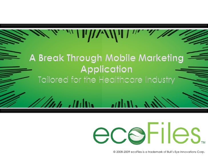 © 2008-2009 ecoFiles is a trademark of Bull's Eye Innovations Corp.