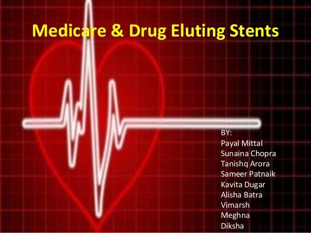 Medicare & Drug Eluting Stents  BY: Payal Mittal Sunaina Chopra Tanishq Arora Sameer Patnaik Kavita Dugar Alisha Batra Vim...