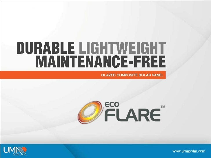 DURABLELIGHTWEIGHTMAINTENANCE-FREE<br />GLAZED COMPOSITE SOLAR PANEL<br />www.umasolar.com<br />