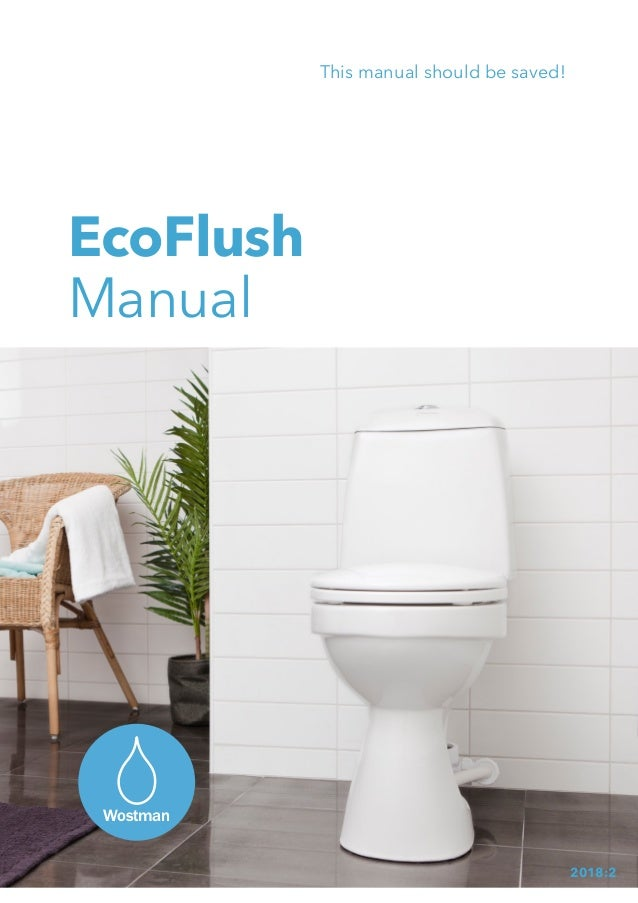 EcoFlush Manual This manual should be saved! Wostman 2018:2