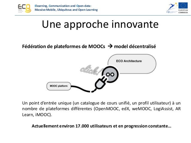 Elearning, Communication and Open-data: Massive Mobile, Ubiquitous and Open Learning Un portail - 5 plateformes - 6 langue...