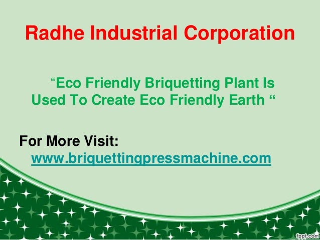"""Radhe Industrial Corporation """"Eco Friendly Briquetting Plant Is Used To Create Eco Friendly Earth """" For More Visit: www.br..."""
