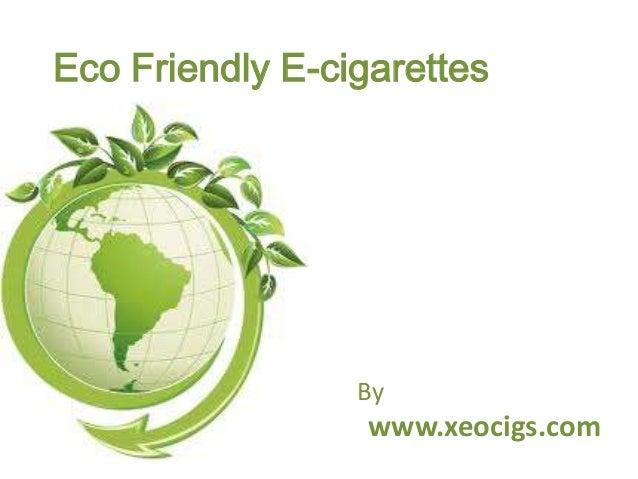 Eco Friendly E-cigarettes                 By                  www.xeocigs.com