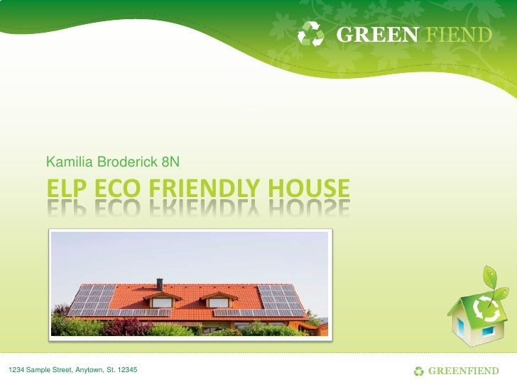 GREEN FIEND           Kamilia Broderick 8N           ELP ECO FRIENDLY HOUSE1234 Sample Street, Anytown, St. 12345         ...