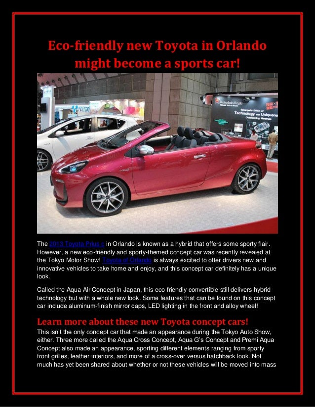 Eco-friendly new Toyota in Orlando might become a sports car!  The 2013 Toyota Prius c in Orlando is known as a hybrid tha...